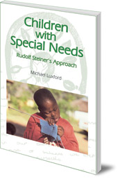 Michael Luxford - Children with Special Needs: Rudolf Steiner's Approach