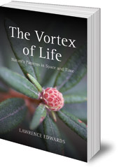 Lawrence Edwards; Edited by Graham Calderwood - The Vortex of Life: Nature's Patterns in Space and Time