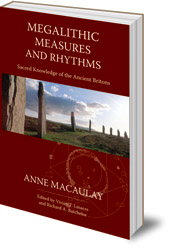 Anne Macaulay; Edited by Vivian T. Linacre and Richard A. Batchelor - Megalithic Measures and Rhythms: Sacred Knowledge of the Ancient Britons