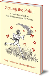 Jenny Haddon and Elizabeth Hawksley - Getting the Point: A Panic-Free Guide to English Punctuation for Adults