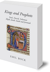 Emil Bock - Kings and Prophets: Saul, David, Solomon, Elijah, Jonah, Isaiah and Jeremiah