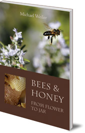 Michael Weiler - Bees and Honey, from Flower to Jar
