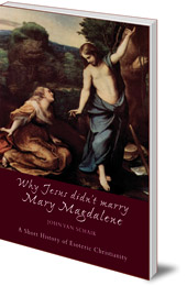 John van Schaik; Translated by George Hall - Why Jesus Didn't Marry Mary Magdalene: A Short History of Esoteric Christianity