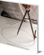 Jon Allen; Foreword by Keith Critchlow - Drawing Geometry: A Primer of Basic Forms for Artists, Designers and Architects