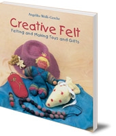Angelika Wolk-Gerche; Translated by Anna Cardwell - Creative Felt: Felting and Making Toys and Gifts