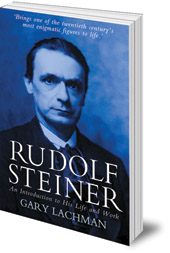 Gary Lachman - Rudolf Steiner: An Introduction to His Life and Work