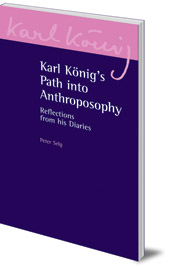 Peter Selg and Karl König - Karl König's Path into Anthroposophy: Reflections from his Diaries