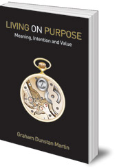 Graham Dunstan Martin - Living On Purpose: Meaning, Intention and Value