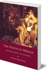 Walter Johannes Stein - The Death of Merlin: Arthurian Myth and Alchemy
