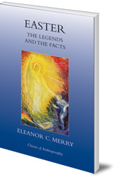Eleanor C. Merry - Easter: The Legends and the Facts