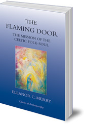 Eleanor C. Merry - The Flaming Door: The Mission of the Celtic Folk-Soul