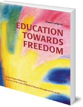 Frans Carlgren; Foreword by Christopher Clouder; Translated by Joan and Siegfried Rudel - Education Towards Freedom: Rudolf Steiner Education: A survey of the work of Waldorf Schools throughout the world