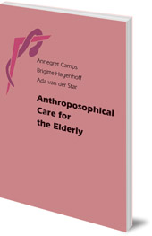 Annegret Camps, Brigitte Hagenhoff and Ada van der Star; Edited by Robin Jackson; Translated by Johannes M. Surkamp - Anthroposophical Care for the Elderly