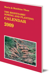 Maria Thun and Matthias Thun - The Biodynamic Sowing and Planting Calendar: 2009