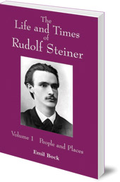 Emil Bock; Translated by Lynda Hepburn - The Life and Times of Rudolf Steiner: Volume 1: People and Places