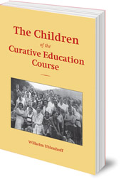 Wilhelm Uhlenhoff; Translated by Marguerite A. Wood and Vagn H. Madsen - The Children of the Curative Education Course