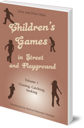 Iona Opie and Peter Opie - Children's Games in Street and Playground: Volume 1: Chasing, Catching, Seeking