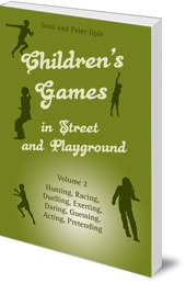 Iona Opie and Peter Opie - Children's Games in Street and Playground: Volume 2: Hunting, Racing, Duelling, Exerting, Daring, Guessing, Acting, Pretending
