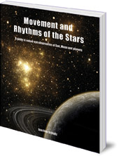 Joachim Schultz; Translated by John Meeks - Movement and Rhythms of the Stars: A Guide to Naked-Eye Observation of Sun, Moon and Planets