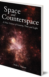 Nick C. Thomas - Space and Counterspace: A New Science of Gravity, Time and Light