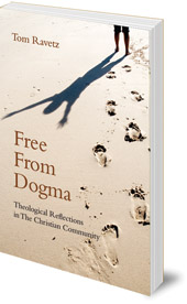 Tom Ravetz - Free from Dogma: Theological Reflections in the Christian Community