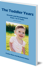Paulien Bom and Machteld Huber; Translated by Tony Langham and Plym Peters - The Toddler Years: Growth and Development from 1 to 4 Years