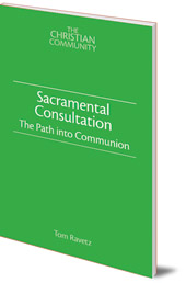 Tom Ravetz - Sacramental Consultation: The Path into Communion