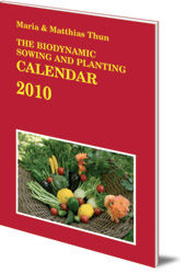 Maria Thun and Matthias Thun - The Biodynamic Sowing and Planting Calendar: 2010