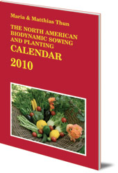 Maria Thun and Matthias Thun - The North American Biodynamic Sowing and Planting Calendar: 2010