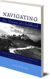 Jack Petrash - Navigating the Terrain of Childhood: A Guidebook for Meaningful Parenting and Heartfelt Discipline