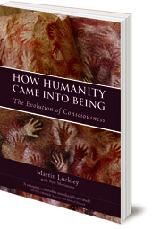 Martin Lockley and Ryo Morimoto - How Humanity Came Into Being: The Evolution of Consciousness
