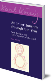 Karl König; Edited by Richard Steel; Translated by Simon Blaxland de Lange - An Inner Journey Through the Year: Soul Images and The Calendar of the Soul