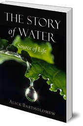 Alick Bartholomew - The Story of Water: Source of Life