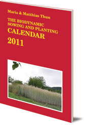 Maria Thun and Matthias Thun - The Biodynamic Sowing and Planting Calendar: 2011