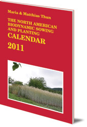 Maria Thun and Matthias Thun - The North American Biodynamic Sowing and Planting Calendar: 2011