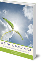 Edited by David Lorimer and Oliver Robinson - A New Renaissance: Transforming Science, Spirit and Society