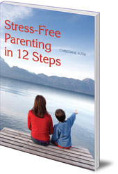 Christiane Kutik; Translated by Matthew Barton - Stress-Free Parenting in 12 Steps