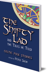 P. L. Snow - The Shifty Lad and the Tales He Told: Celtic Folk Stories retold by P. L. Snow