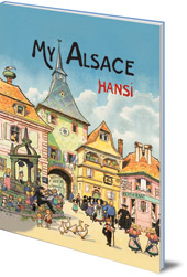 Hansi; Translated by C. J. Moore - My Alsace