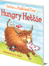 Illustrated by Jo Allan; Polly Lawson - Hungry Hettie: The Highland Cow Who Won't Stop Eating!