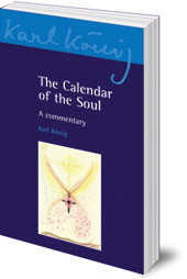 Karl König; Edited by Richard Steel; Translated by Simon Blaxland de Lange - The Calendar of the Soul: A Commentary
