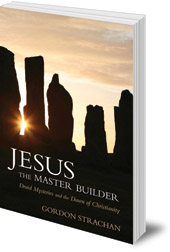 Gordon Strachan - Jesus the Master Builder: Druid Mysteries and the Dawn of Christianity