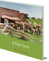 Rotraud Reinhard; Translated by Anna Cardwell - A Felt Farm