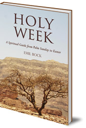 Emil Bock; Foreword by Tom Ravetz - Holy Week: A Spiritual Guide from Palm Sunday to Easter