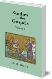 Emil Bock; Translated by Margaret L. Mitchell - Studies in the Gospels: Volume 2