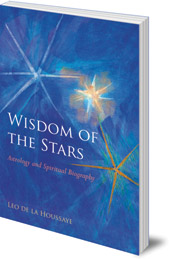 Leo de la Houssaye - Wisdom of the Stars: Astrology and Spiritual Biography