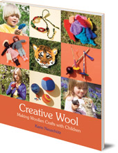 Karin Neuschütz; Translated by Susan Beard - Creative Wool: Making Woollen Crafts with Children