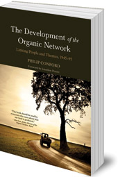 Philip Conford; Foreword by Jonathon Porritt - The Development of the Organic Network: Linking People and Themes, 1945-95