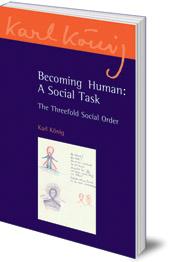 Karl König; Edited by Richard Steel; Translated by Carlotta Dyson - Becoming Human: A Social Task: The Threefold Social Order
