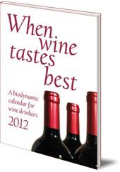 Maria Thun and Matthias Thun - When Wine Tastes Best: A Biodynamic Calendar for Wine Drinkers: 2012